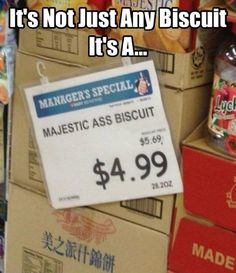 Majestic ass biscuit