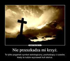 Nie przeszkadza mi krzyż. – To tylko pogański symbol astrologiczny, pochodzący z czasów, kiedy to ludzie wyznawali kult słońca.