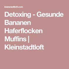 Detoxing - Gesunde Bananen Haferflocken Muffins | Kleinstadtloft
