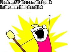 Marching Band Memes | Meme Maker - Destroy ALL the cars that park in the marching band lot