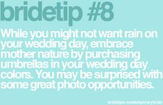 Contemporary Bride Tip -- also rain is typically a good luck charm. My parents have been married almost 26 years and it poured on their wedding day!