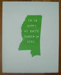 I'm so happy we both showed up here - Mississippi - green state print $30 from TwoSarahs