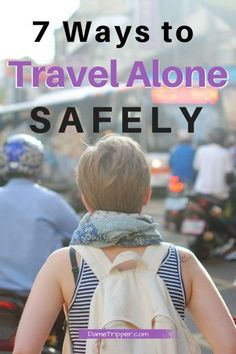 Heading to a new city alone? Read these 7 tips for how to travel alone safely to be prepared and enjoy yourself!
