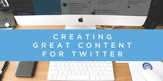 Creating Great Content for Twitter  Nils Smith