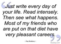 Just write every day of your life - Ray Bradbury - Quotes and sayings