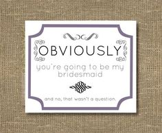 Obviously You Re Going To Be My Bridesmaid Card Cute And Funny Way Ask Your Wedding Party How Maid Of Honor Stationery