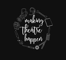 Making Theatre Happen - Technical Theatre - Black T-Shirt