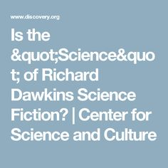 """Is the """"Science"""" of Richard Dawkins Science Fiction? 