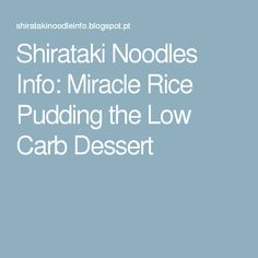 Shirataki Noodles Info: Miracle Rice Pudding the Low Carb Dessert