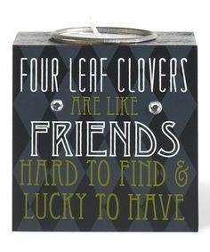 Look at this #zulilyfind! 'Four Leaf Clovers Are Like Friends' Tea Light Holder #zulilyfinds