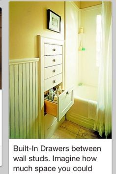 Bathroom Space - Built-In Drawers between wall studs. Imagine how much space you could save w/out dressers! Think about bathroom space.