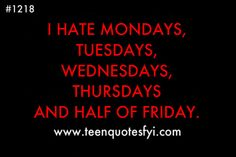 Every week . Funny Things, Random Things, Random Stuff, Funny Stuff, Funny Quotes For Teens, Teen Quotes, Teenager Quotes About Life, I Hate Mondays, Ur Beautiful