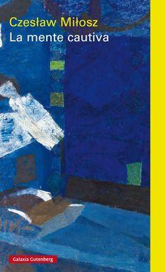 La mente cautiva / Czeslaw Milosz ; traducción de Xavier Farré