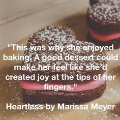 That's why I love Cath/Heartless so much. Baking is my favourite hobby too - next to reading, of course - and I always feel the same way about it.