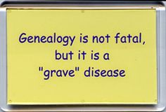 """Genealogy is not fatal, but it is a """"grave"""" disease! I probably shouldn't find this so funny Genealogy Quotes, Genealogy Chart, Genealogy Research, Family Genealogy, Family History Quotes, Family Tree Research, Cousin Quotes, Daughter Quotes, Quotes Quotes"""