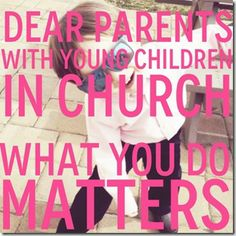 Dear Parents with Young Children in Church Great Article!