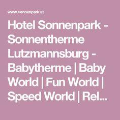 Hotel Sonnenpark - Sonnentherme Lutzmannsburg - Babytherme | Baby World | Fun World | Speed World | Relax World | Sauna World