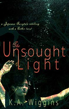 Amazon.com: The Unsought Light: A Japanese Fairytale Retelling with a Gothic Twist eBook: Wiggins, K.A.: Kindle Store Book Cover Background, Retelling, Book Club Books, Audio Books, Fairytale, Storytelling, Kindle, Gothic, Ebooks
