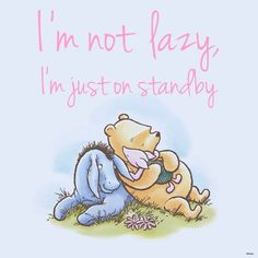 I'm not lazy, I'm just on standby!