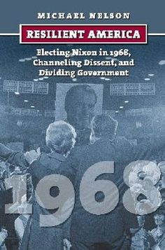 Download Resilient America: Electing Nixon in 1968 Channeling Dissent and Dividing Government (American Presidential Elections) ebook free by Michael Nelson in pdf/epub/mobi