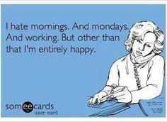 Mornings. Mondays. Working.