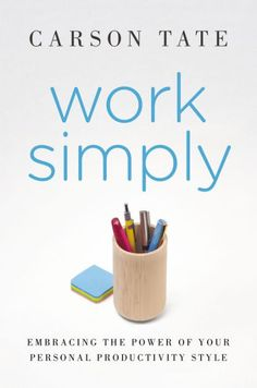 Work Simply: Embracing the Power of Your Personal Productivity Style by Carson Tate, Hardcover   Barnes & Noble®