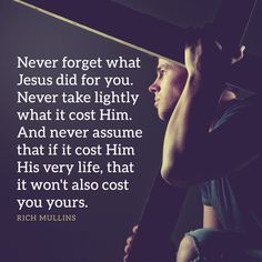 Never forget what Jesus did for you. Never take lightly what it cost Him. And never assume that if it cost Him His very life, that it won't also cost you yours. Rich Mullins, Ministry Quotes, Trust In Jesus, Walk By Faith, Spiritual Inspiration, Christian Inspiration, Never Forget, Words Of Encouragement, Word Of God