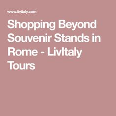 Shopping Beyond Souvenir Stands in Rome - LivItaly Tours