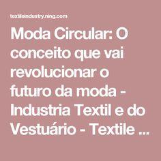 Moda Circular: O conceito que vai revolucionar o futuro da moda - Industria Textil e do Vestuário - Textile Industry - Ano IX
