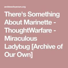 There's Something About Marinette - ThoughtWarfare - Miraculous Ladybug [Archive of Our Own]