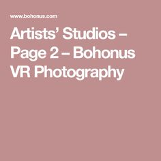 Artists' Studios – Page 2 – Bohonus VR Photography