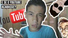 Como Seria Se o Youtube Acabasse?