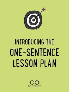 Introducing the One-Sentence Lesson Plan (Cult of Pedagogy) Instructional Coaching, Instructional Strategies, Teaching Strategies, Teaching Tips, Instructional Planning, Efl Teaching, Instructional Technology, Differentiated Instruction, Learning Objectives
