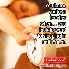 You know you're a teacher when... you look forward to sleeping in to 7am. #Lakeshore #Meme