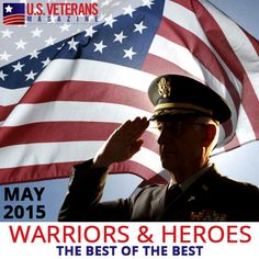This month, May 2015, we're releasing our Warriors and Heroes, The Best of the Best edition of our magazine.www.USVeteransMagazine.com