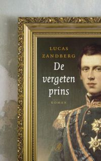 De vergeten prins - Lucas Zandberg - voor de liefhebbers van historische verhalen - http://wieschrijftblijft.com/vergeten-prins-lucas-zandberg/
