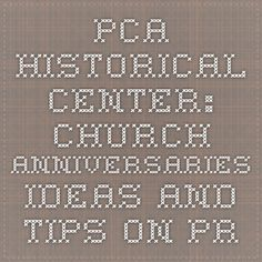 PCA Historical Center: Church Anniversaries - Ideas and Tips on Preparing for the Celebration