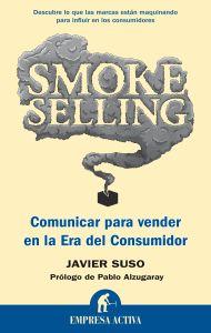 Smoke selling : comunicar para vender en la era del consumidor ; El retrato del rey : la nueva comunicación: clave del éxito personal y empresarial / Javier Suso