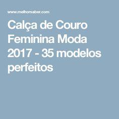 Calça de Couro Feminina Moda 2017 - 35 modelos perfeitos