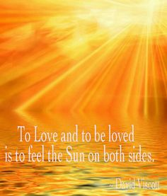 To love and to be loved is to feel the Sun ☼ from both sides.