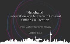 """""""Hello bank!"""" – Integration von Nutzern in On- und Offline Co-Creation auf dem WUD 2014 by USEEDS° via slideshare"""