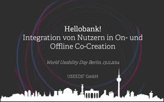 """Hello bank!"" – Integration von Nutzern in On- und Offline Co-Creation auf dem WUD 2014 by USEEDS° via slideshare"