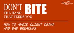 Don't bite the hand that feeds you. How to avoid client drama and bad breakups.  Business relations have a tendency to be compared to any other kind of relationship but that couldn't be further from the truth. The parallel pretty much stops at the fact that you'll be interacting a lot with the same person.  https://www.coffeeshopfreelancers.com/dont-bite-hand-feeds-avoid-client-drama-bad-breakups