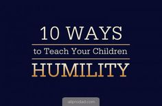 Do your children know what it means to be humble? Teach them how to be thankful and how to give credit to others. #humility #parenting #training