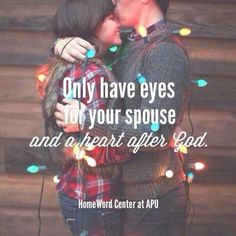 Only have eyes for your spouse, and a heart after God.