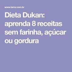 Dieta Dukan: aprenda 8 receitas sem farinha, açúcar ou gordura