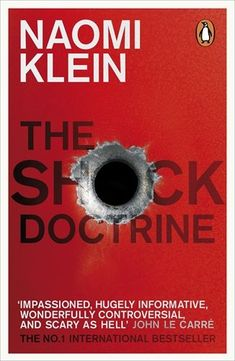 The Shock Doctrine: The Rise of Disaster Capitalism. Having so much enjoyed the challenge of 'This Changes Everything' I wanted to read this one too. Haven't started it yet.  Great cover design too.