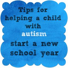 Tips and tools to help a child or teen with autism adjust to a new school year