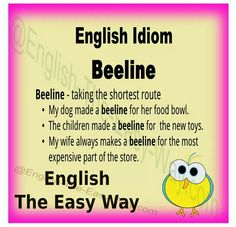 The children _______ to the candy. 1. made a beeline 2. when  3. both http://english-the-easy-way.com/Idioms/Idioms_Page.html #EnglishIdioms