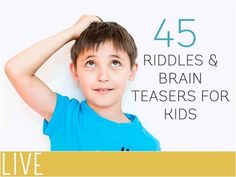 45 fun riddles and brain teasers to get the kids working their brains.